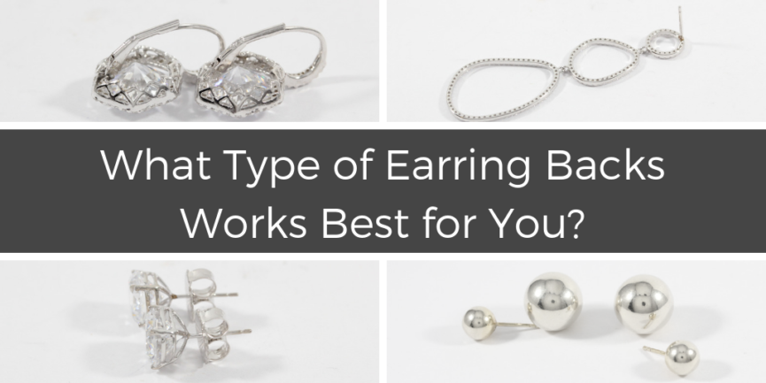 What Type Of Earring Backs Works Best For You